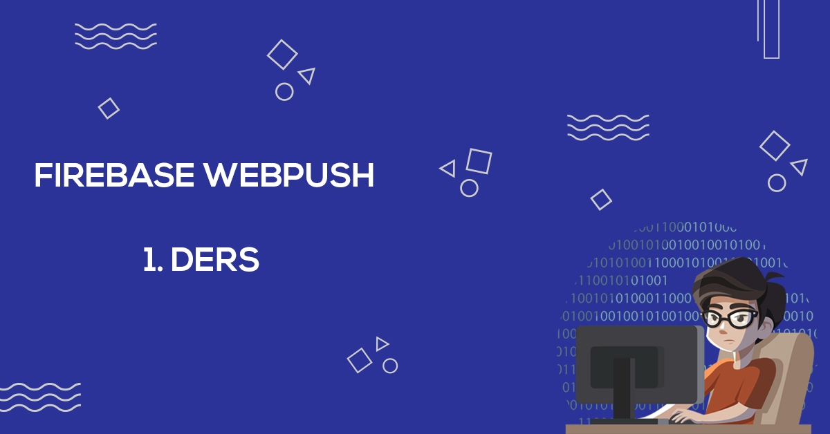 Firebase Web Push Kurulumu (1. Ders)